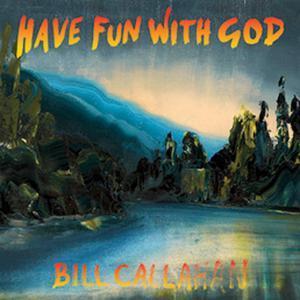 Bill Callahan Have Fun with God