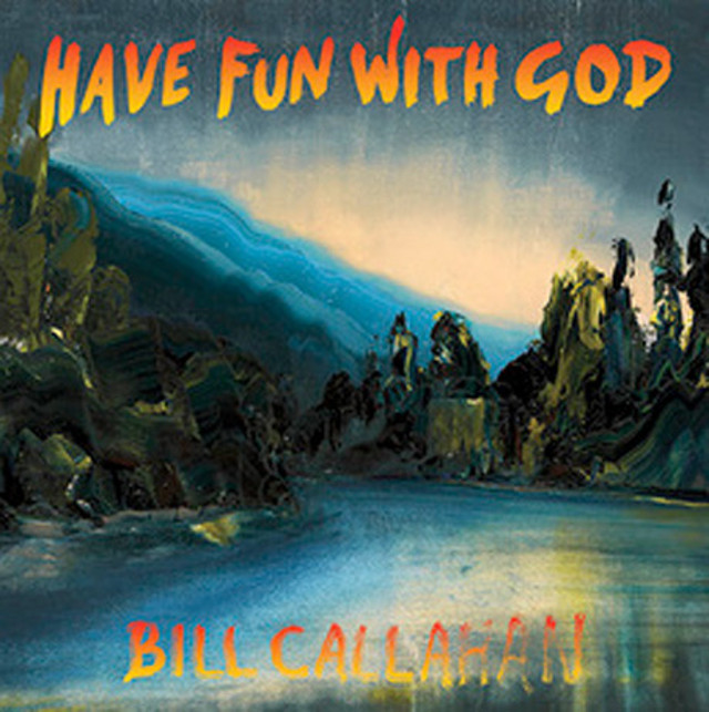 Bill Callahan Have Fun with God