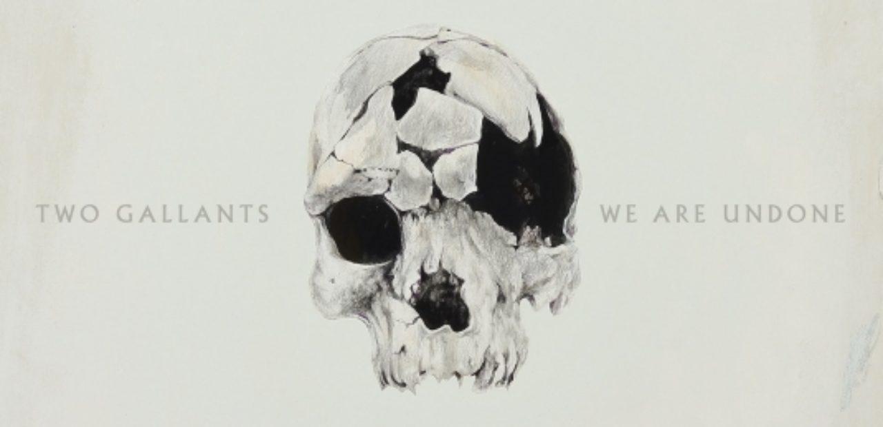 Two Gallants-We Are Undone