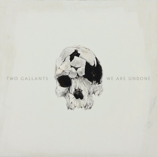 Two Gallants-We Are Undone