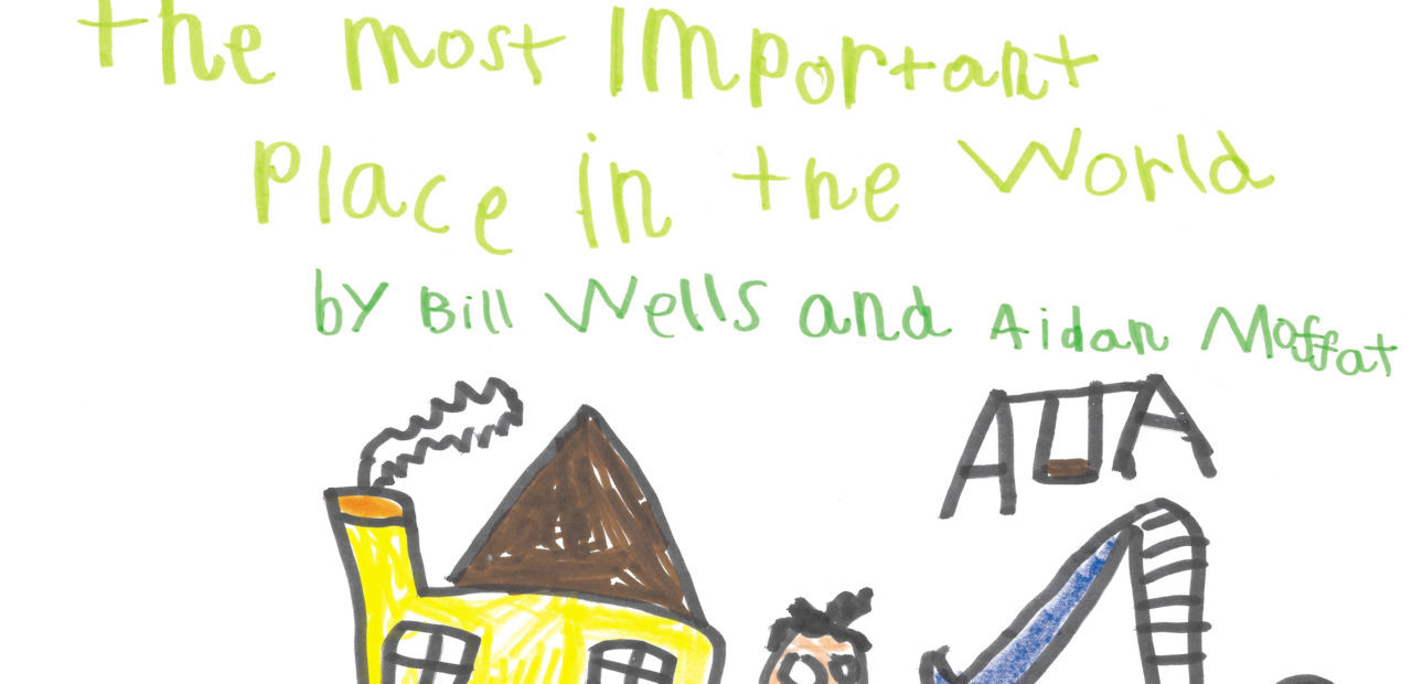 bill wells aidan moffat the most important place in the world