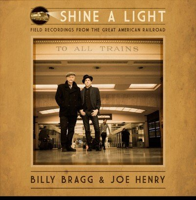 Recensione: Billy Bragg & Joe Henry - Shine A Light