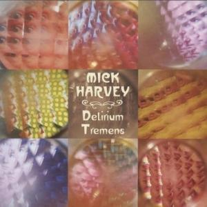 mick harvey - delirium tremens