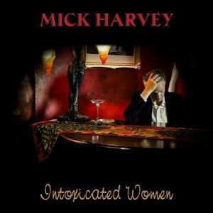 mick harvey intoxicated women