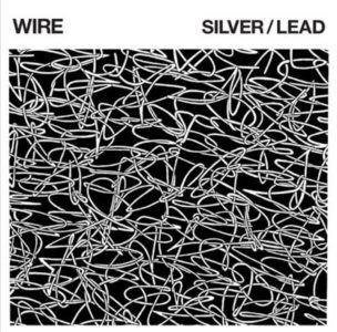 Wire - Silver/Lead Recensione