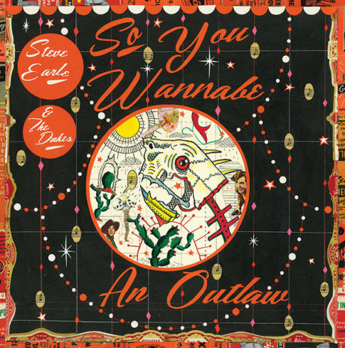 Steve Earle & The Dukes -So You Wannabe An Outlaw | recensione album