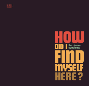 Dream Syndicate - How Did I Find Myself Here? | recensione