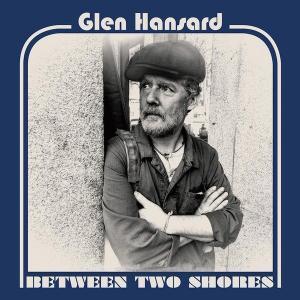 Glen Hansard - Between Two Shores   recensione