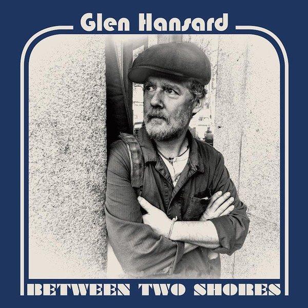 Glen Hansard - Between Two Shores | recensione