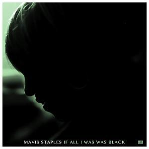 Mavis Staples - If All I Was Was Black recensione