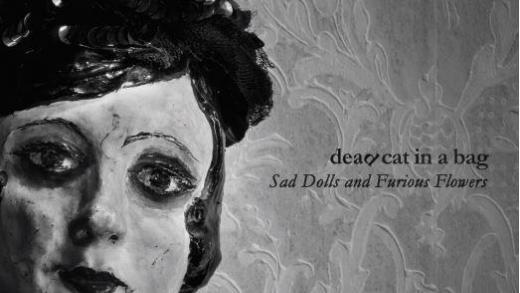 Dead Cat In A Bag - Sad Dolls and Furious Flowers