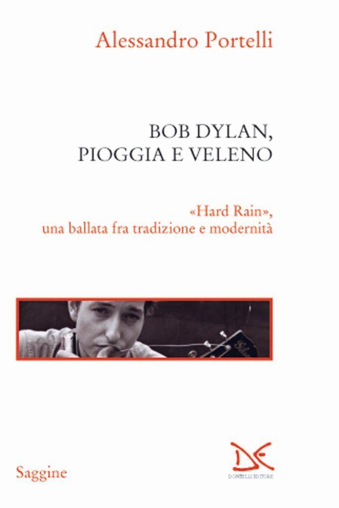 Alessandro Portelli, Bob Dylan, Pioggia e Veleno