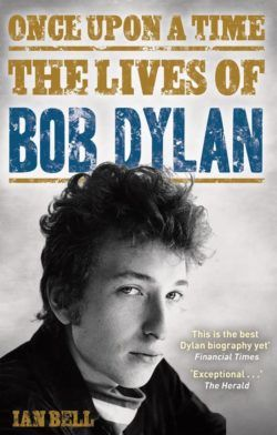 The Lives of Bob Dylan Ian Bell