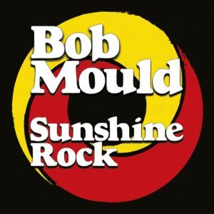 Bob Mould - Sunshine Rock | Recensione Tomtomrock