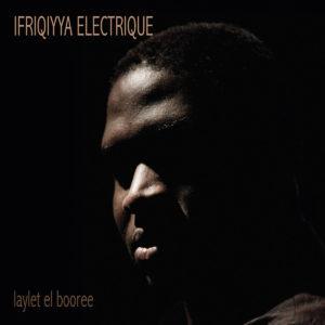 Ifriqiyya Electrique – Laylet El Booree
