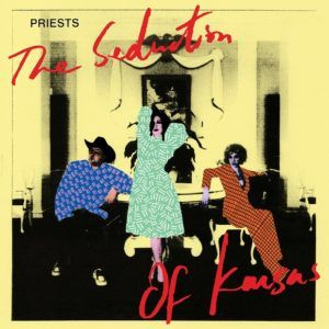 Priests – The Seduction Of Kansas