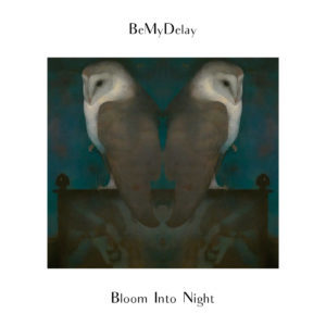 BeMyDelay - Bloom Into Night