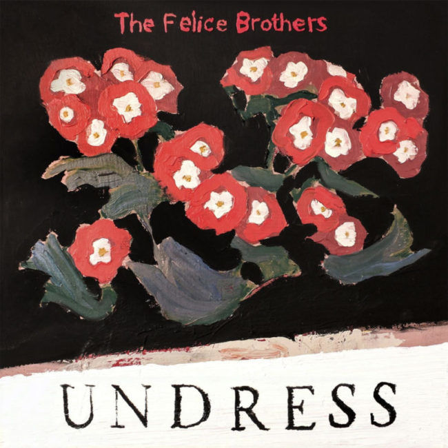 The Felice Brothers - Undress
