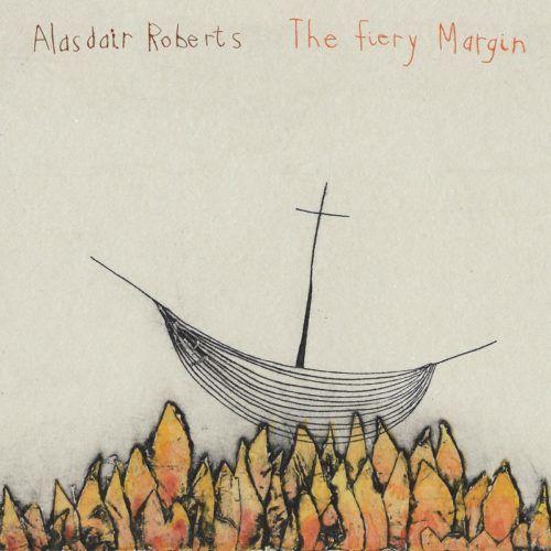 Alasdair Roberts - The Fiery Margin   Tomtomrock