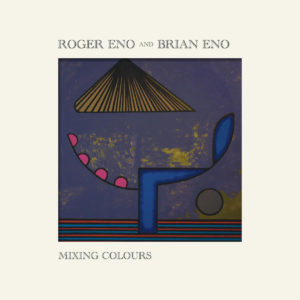 Roger Eno / Brian Eno - Mixing Colours