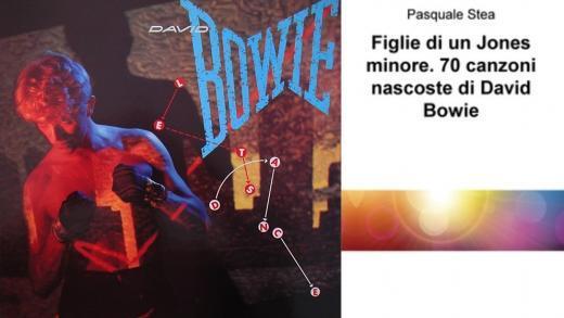 Rock e Letteratura: Pasquale Stea – Figlie di un Jones Minore. 70 Canzoni Nascoste di David Bowie