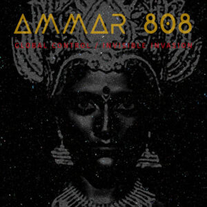 Ammar 808 – Global Control / Invisible Invasion