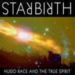 Hugo Race & The True Spirit – Star Birth, Star Death